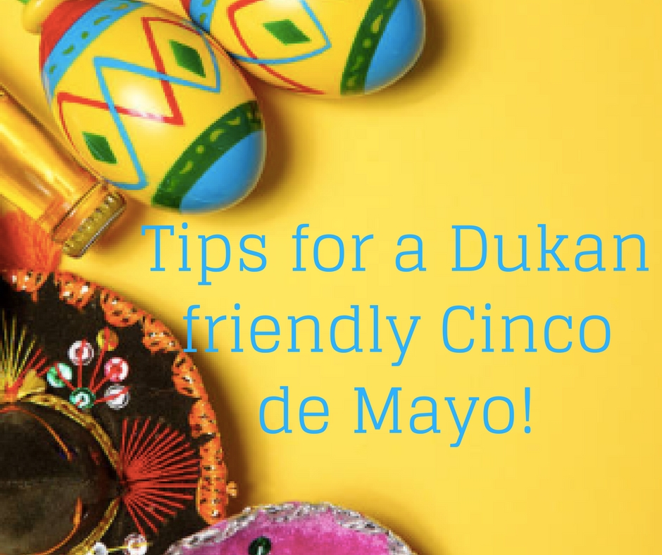 5 Tips to Make Your Cinco de Mayo Dukan Friendly