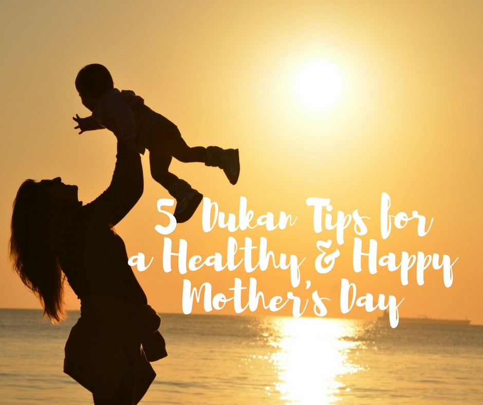 Five Dukan Friendly Tips for a Happy and Healthy Mother's Day!